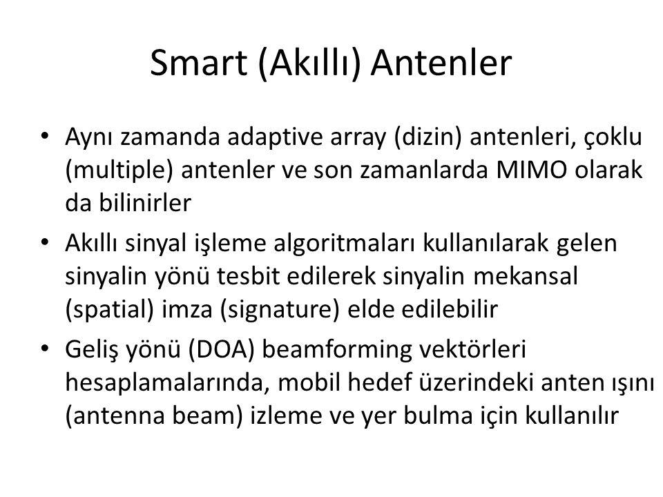 Smart (Akıllı) Antenler • Aynı zamanda adaptive array (dizin) antenleri, çoklu (multiple) antenler ve son zamanlarda MIMO olarak da bilinirler • Akıll