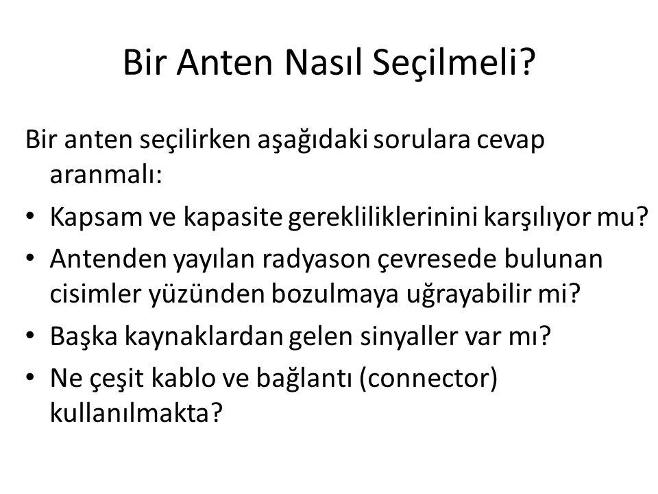 Bir Anten Nasıl Seçilmeli? Bir anten seçilirken aşağıdaki sorulara cevap aranmalı: • Kapsam ve kapasite gerekliliklerinini karşılıyor mu? • Antenden y