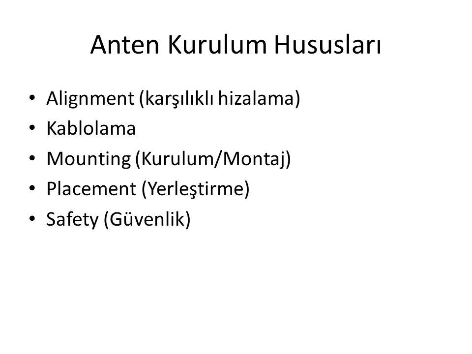Anten Kurulum Hususları • Alignment (karşılıklı hizalama) • Kablolama • Mounting (Kurulum/Montaj) • Placement (Yerleştirme) • Safety (Güvenlik)
