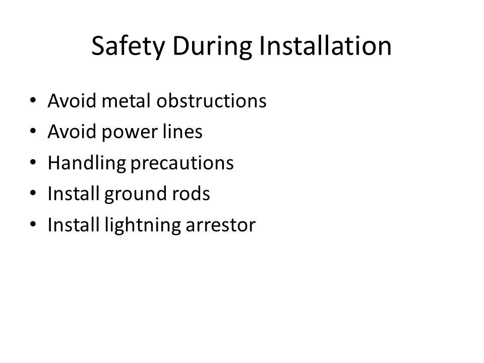 Safety During Installation • Avoid metal obstructions • Avoid power lines • Handling precautions • Install ground rods • Install lightning arrestor