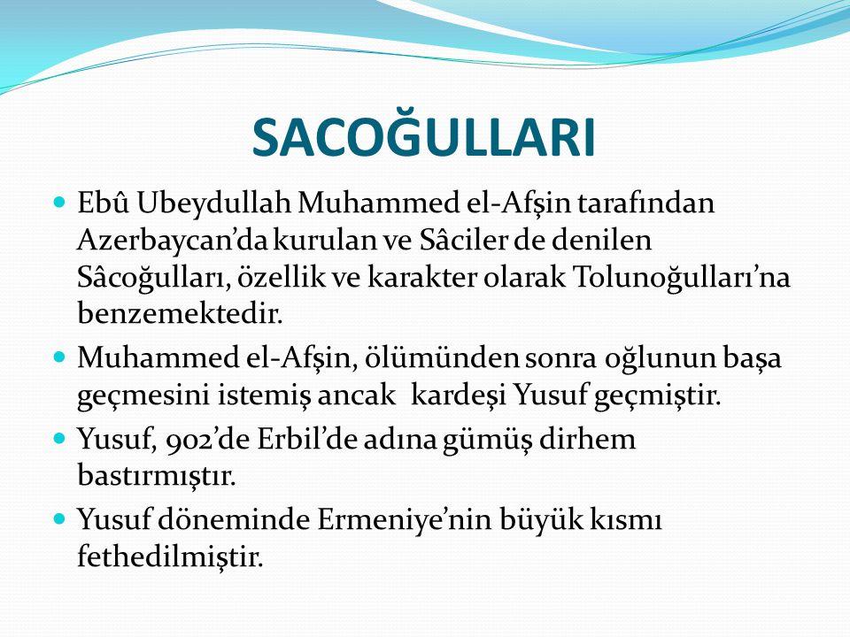 SACOĞULLARI  Ebû Ubeydullah Muhammed el-Afşin tarafından Azerbaycan'da kurulan ve Sâciler de denilen Sâcoğulları, özellik ve karakter olarak Tolunoğu