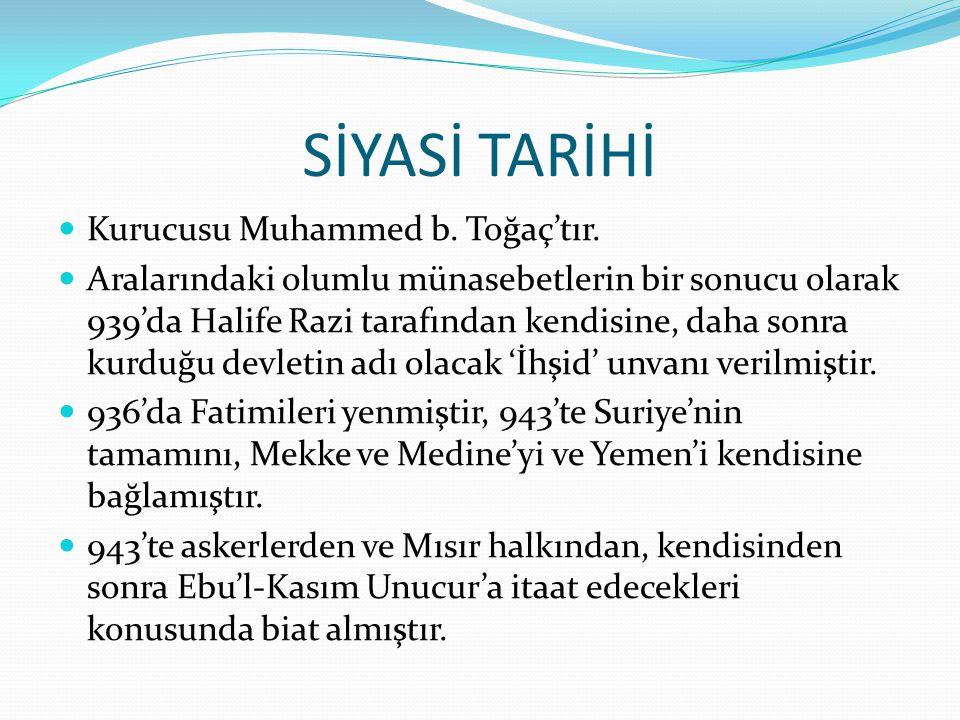 SİYASİ TARİHİ  Kurucusu Muhammed b. Toğaç'tır.  Aralarındaki olumlu münasebetlerin bir sonucu olarak 939'da Halife Razi tarafından kendisine, daha s
