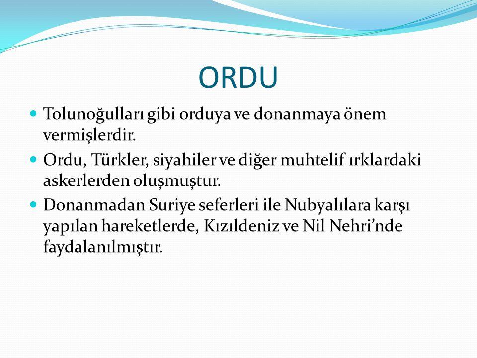 ORDU  Tolunoğulları gibi orduya ve donanmaya önem vermişlerdir.  Ordu, Türkler, siyahiler ve diğer muhtelif ırklardaki askerlerden oluşmuştur.  Don