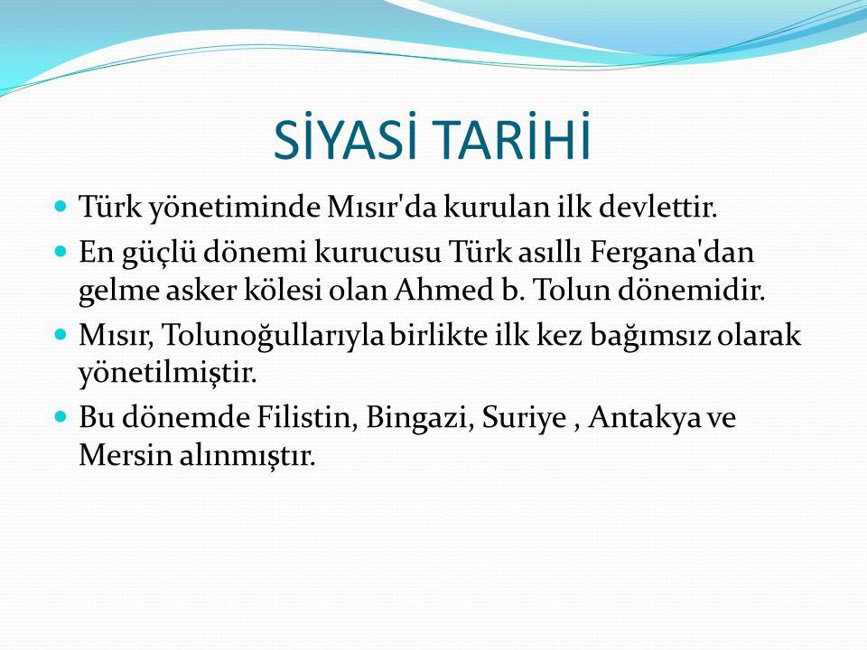 SİYASİ TARİHİ  Türk yönetiminde Mısır'da kurulan ilk devlettir.  En güçlü dönemi kurucusu Türk asıllı Fergana'dan gelme asker kölesi olan Ahmed b. T