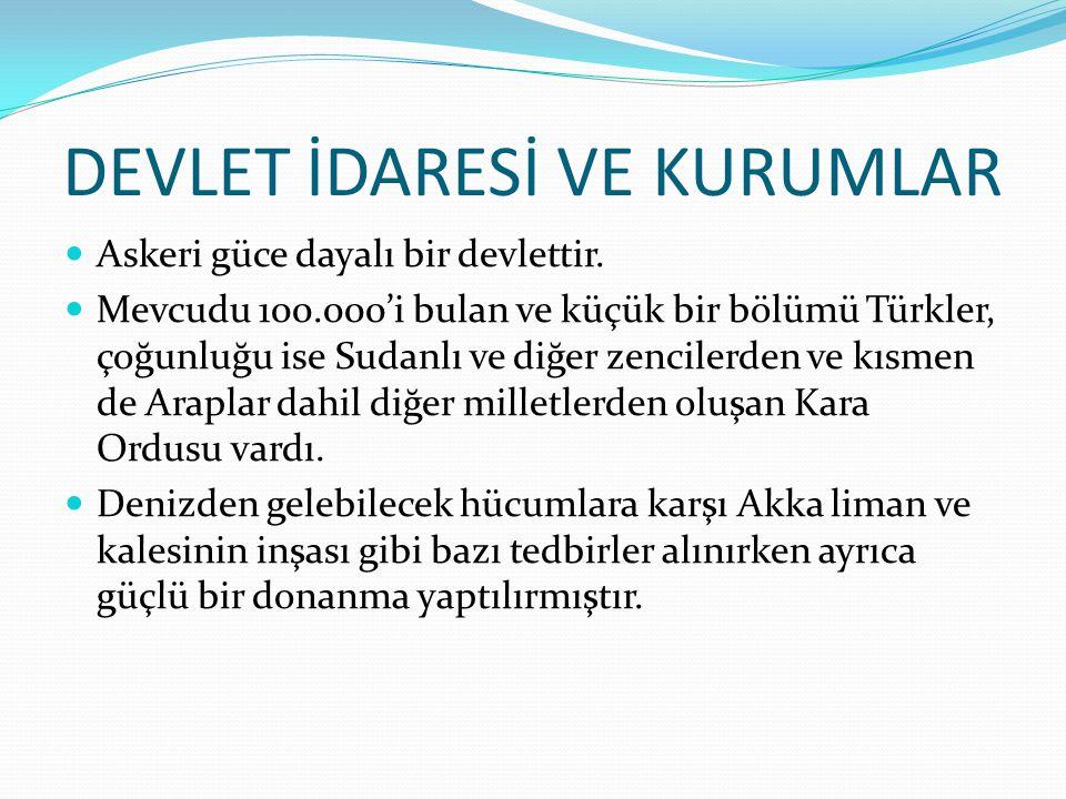 DEVLET İDARESİ VE KURUMLAR  Askeri güce dayalı bir devlettir.  Mevcudu 100.000'i bulan ve küçük bir bölümü Türkler, çoğunluğu ise Sudanlı ve diğer z