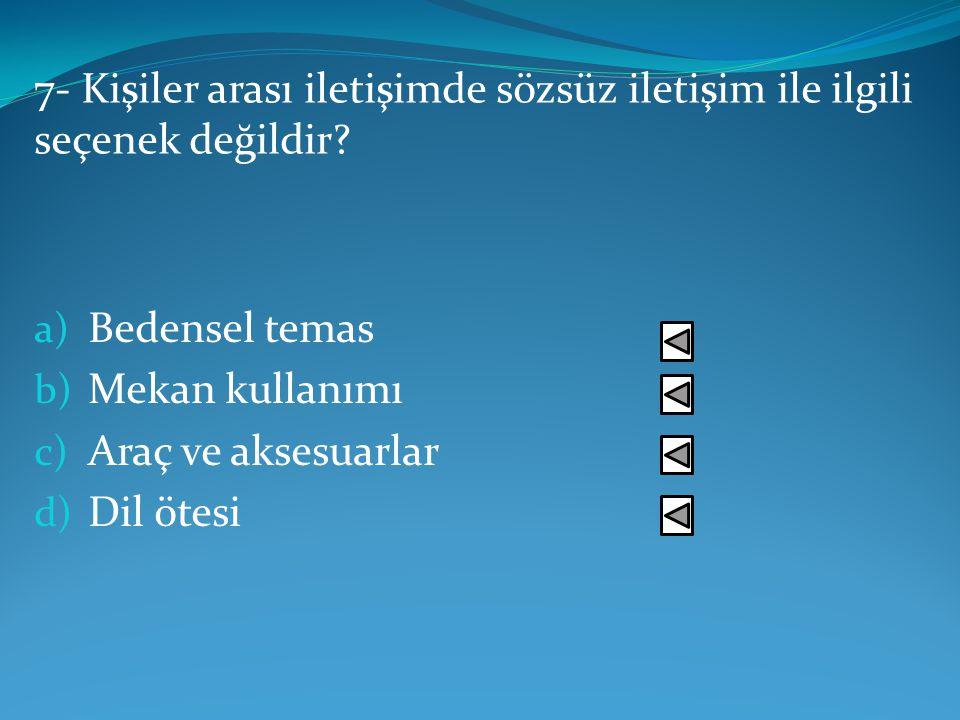 6- İnsanlar olumlu ilk izlenim olarak bıraktıkları seçenek aşağıdakilerden değildir? a) Göz Teması b) Gülümseme c) Kendi isimleriyle hitap d) Kurnazlı