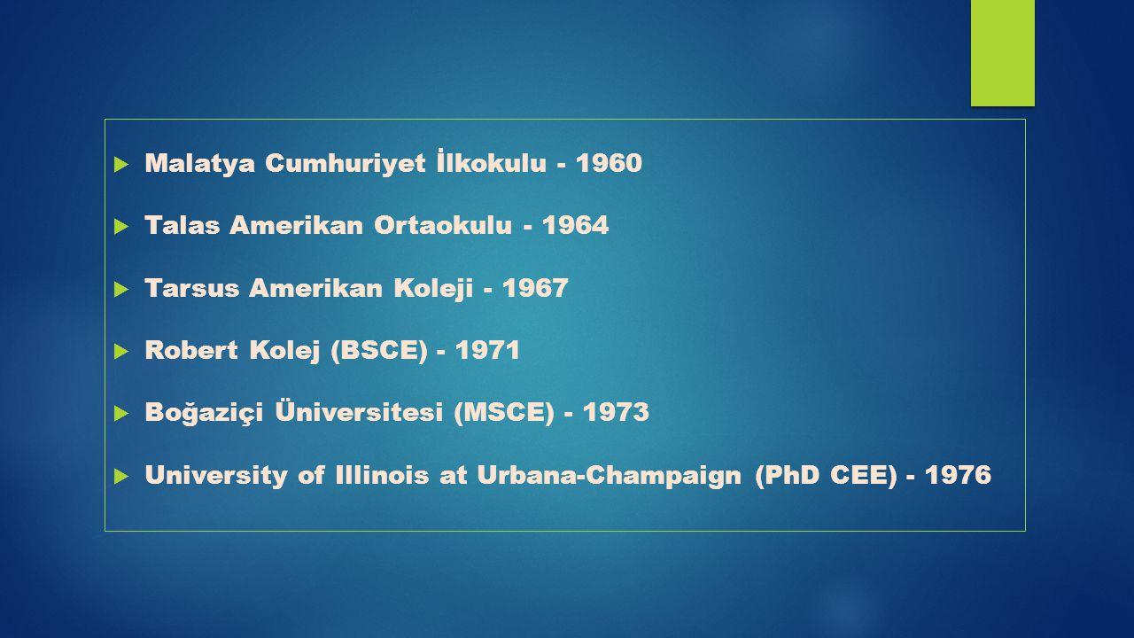  Malatya Cumhuriyet İlkokulu - 1960  Talas Amerikan Ortaokulu - 1964  Tarsus Amerikan Koleji - 1967  Robert Kolej (BSCE) - 1971  Boğaziçi Ünivers