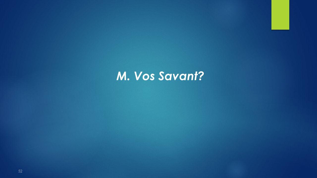 52 M. Vos Savant?