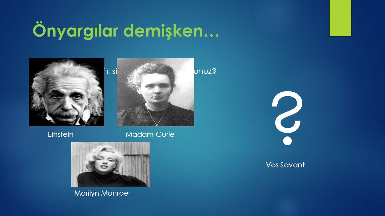 Önyargılar demişken…  M. Vos Savant'ı, siz nasıl hayal ediyorsunuz? Madam CurieEinstein Marilyn Monroe Vos Savant ?