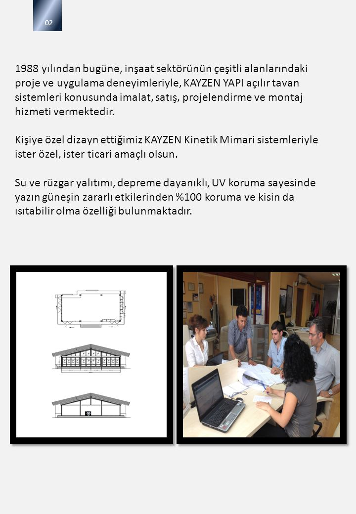 1988 yılından bugüne, inşaat sektörünün çeşitli alanlarındaki proje ve uygulama deneyimleriyle, KAYZEN YAPI açılır tavan sistemleri konusunda imalat,