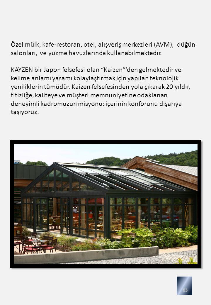 Özel mülk, kafe-restoran, otel, alışveriş merkezleri (AVM), düğün salonları, ve yüzme havuzlarında kullanabilmektedir. KAYZEN bir Japon felsefesi olan