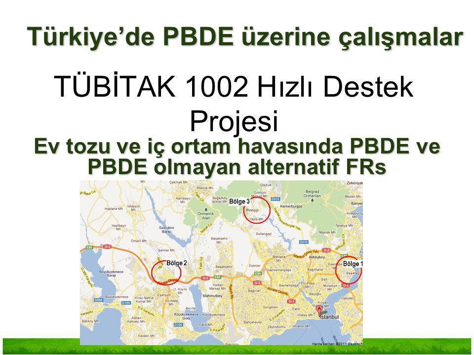 Ev tozu ve iç ortam havasında PBDE ve PBDE olmayan alternatif FRs TÜBİTAK 1002 Hızlı Destek Projesi Türkiye'de PBDE üzerine çalışmalar