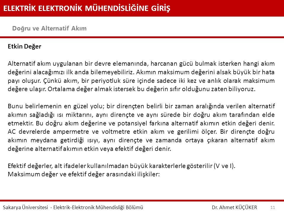 ELEKTRİK ELEKTRONİK MÜHENDİSLİĞİNE GİRİŞ Doğru ve Alternatif Akım Dr. Ahmet KÜÇÜKER Sakarya Üniversitesi - Elektrik-Elektronik Mühendisliği Bölümü 11