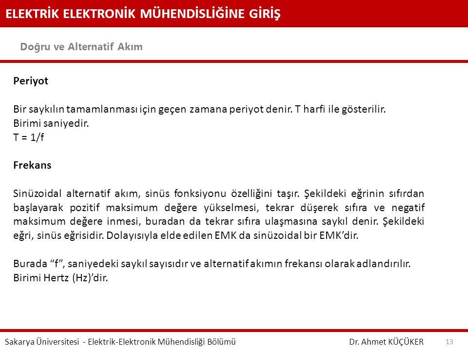 ELEKTRİK ELEKTRONİK MÜHENDİSLİĞİNE GİRİŞ Doğru ve Alternatif Akım Dr. Ahmet KÜÇÜKER Sakarya Üniversitesi - Elektrik-Elektronik Mühendisliği Bölümü 13