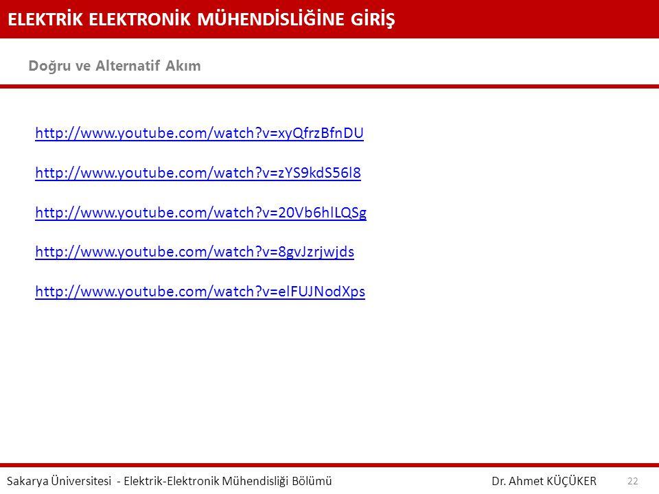ELEKTRİK ELEKTRONİK MÜHENDİSLİĞİNE GİRİŞ Doğru ve Alternatif Akım Dr. Ahmet KÜÇÜKER Sakarya Üniversitesi - Elektrik-Elektronik Mühendisliği Bölümü 22