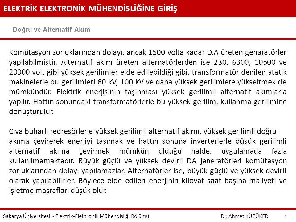 ELEKTRİK ELEKTRONİK MÜHENDİSLİĞİNE GİRİŞ Doğru ve Alternatif Akım Dr. Ahmet KÜÇÜKER Sakarya Üniversitesi - Elektrik-Elektronik Mühendisliği Bölümü 4 K