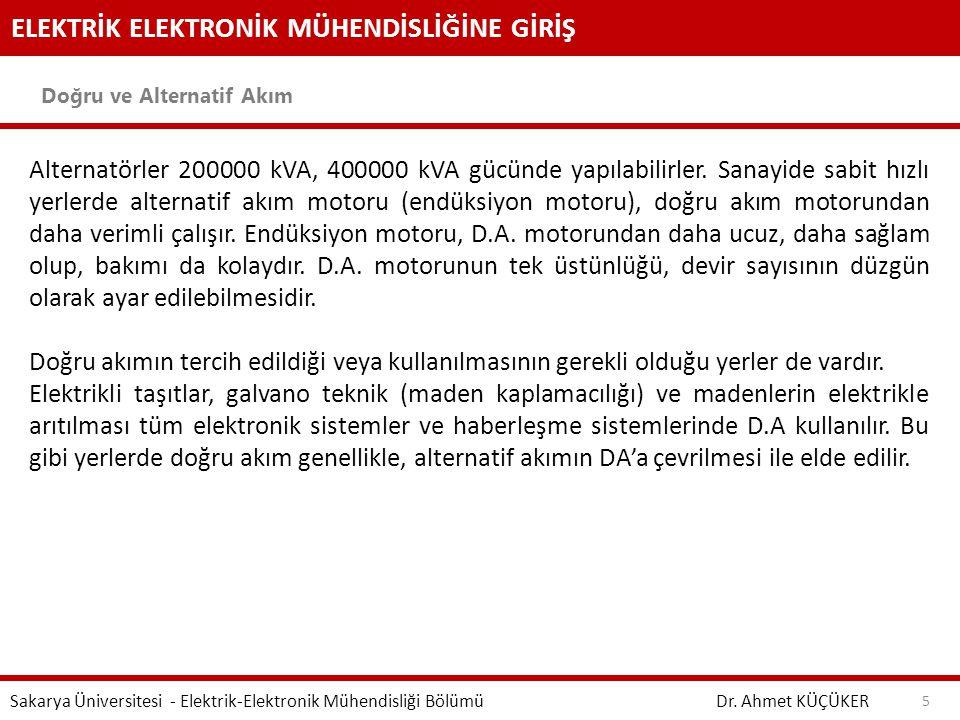 ELEKTRİK ELEKTRONİK MÜHENDİSLİĞİNE GİRİŞ Doğru ve Alternatif Akım Dr. Ahmet KÜÇÜKER Sakarya Üniversitesi - Elektrik-Elektronik Mühendisliği Bölümü 5 A