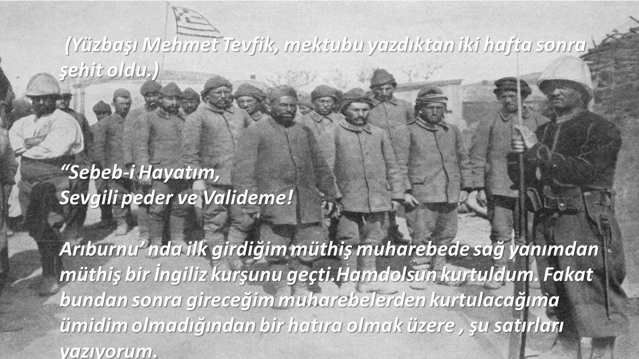 """(Yüzbaşı Mehmet Tevfik, mektubu yazdıktan iki hafta sonra şehit oldu.) (Yüzbaşı Mehmet Tevfik, mektubu yazdıktan iki hafta sonra şehit oldu.) """"Sebeb-i"""