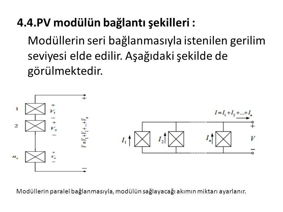 4.4.PV modülün bağlantı şekilleri : Modüllerin seri bağlanmasıyla istenilen gerilim seviyesi elde edilir. Aşağıdaki şekilde de görülmektedir. Modüller