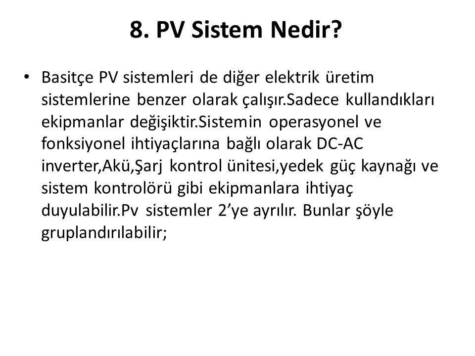 8. PV Sistem Nedir? • Basitçe PV sistemleri de diğer elektrik üretim sistemlerine benzer olarak çalışır.Sadece kullandıkları ekipmanlar değişiktir.Sis