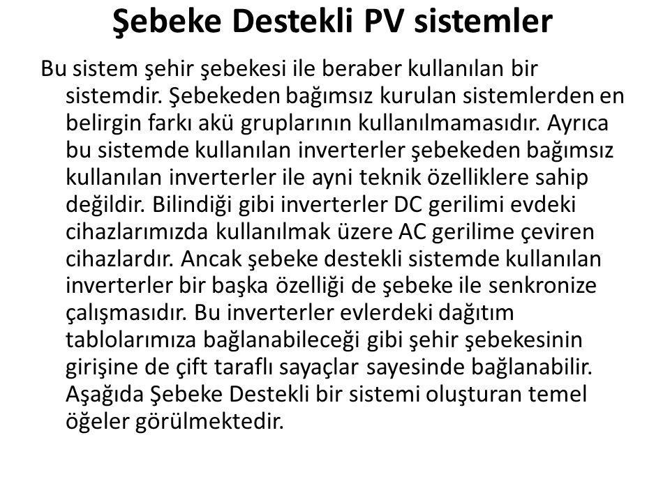 Şebeke Destekli PV sistemler Bu sistem şehir şebekesi ile beraber kullanılan bir sistemdir. Şebekeden bağımsız kurulan sistemlerden en belirgin farkı