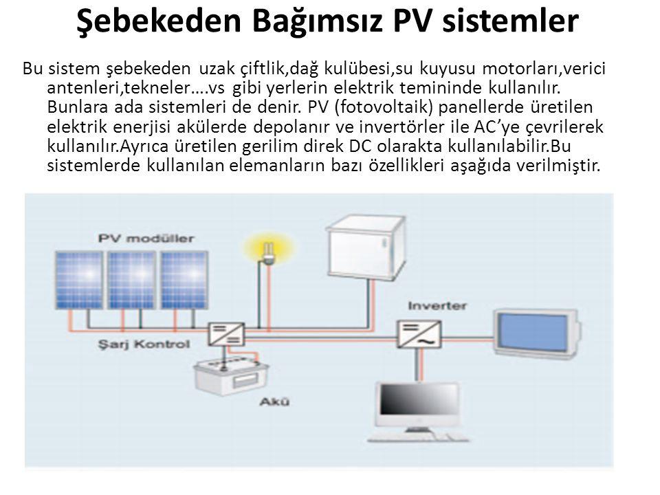 Şebekeden Bağımsız PV sistemler Bu sistem şebekeden uzak çiftlik,dağ kulübesi,su kuyusu motorları,verici antenleri,tekneler….vs gibi yerlerin elektrik temininde kullanılır.
