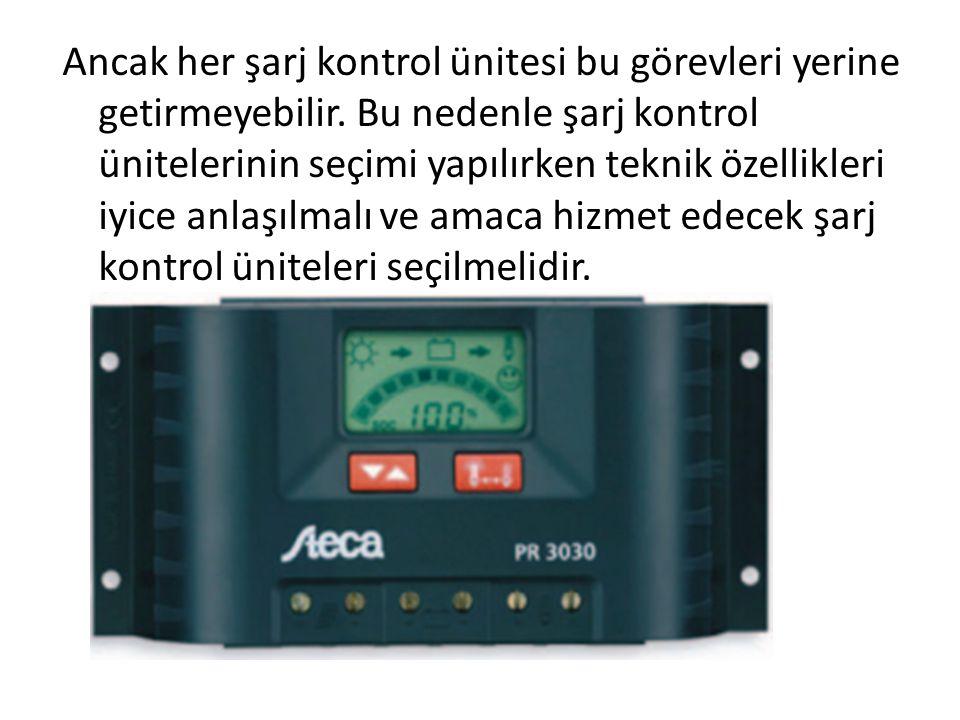 Ancak her şarj kontrol ünitesi bu görevleri yerine getirmeyebilir. Bu nedenle şarj kontrol ünitelerinin seçimi yapılırken teknik özellikleri iyice anl
