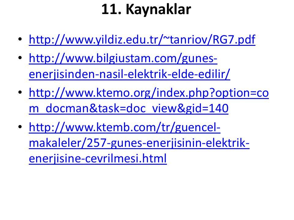 11. Kaynaklar • http://www.yildiz.edu.tr/~tanriov/RG7.pdf http://www.yildiz.edu.tr/~tanriov/RG7.pdf • http://www.bilgiustam.com/gunes- enerjisinden-na