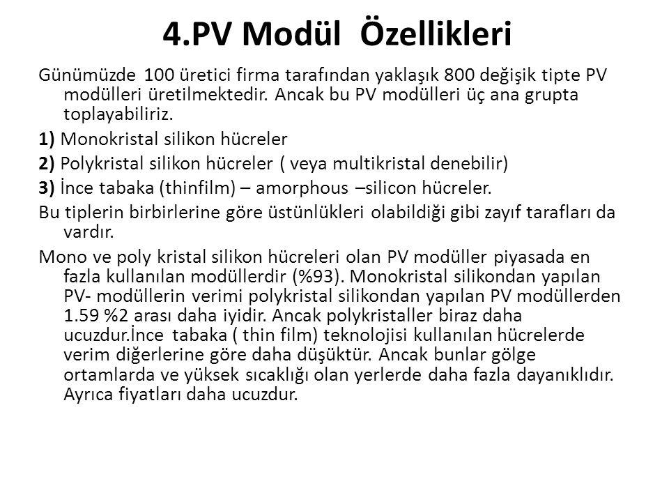 4.PV Modül Özellikleri Günümüzde 100 üretici firma tarafından yaklaşık 800 değişik tipte PV modülleri üretilmektedir. Ancak bu PV modülleri üç ana gru