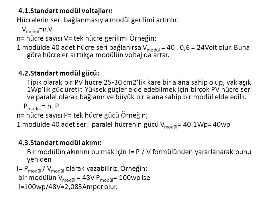 4.1.Standart modül voltajları: Hücrelerin seri bağlanmasıyla modül gerilimi artırılır. V modül =n.V n= hücre sayısı V= tek hücre gerilimi Örneğin; 1 m