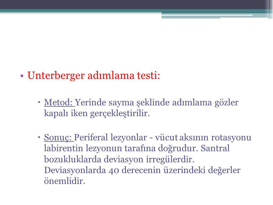 •Unterberger adımlama testi:  Metod: Yerinde sayma şeklinde adımlama gözler kapalı iken gerçekleştirilir.  Sonuç: Periferal lezyonlar - vücut aksını