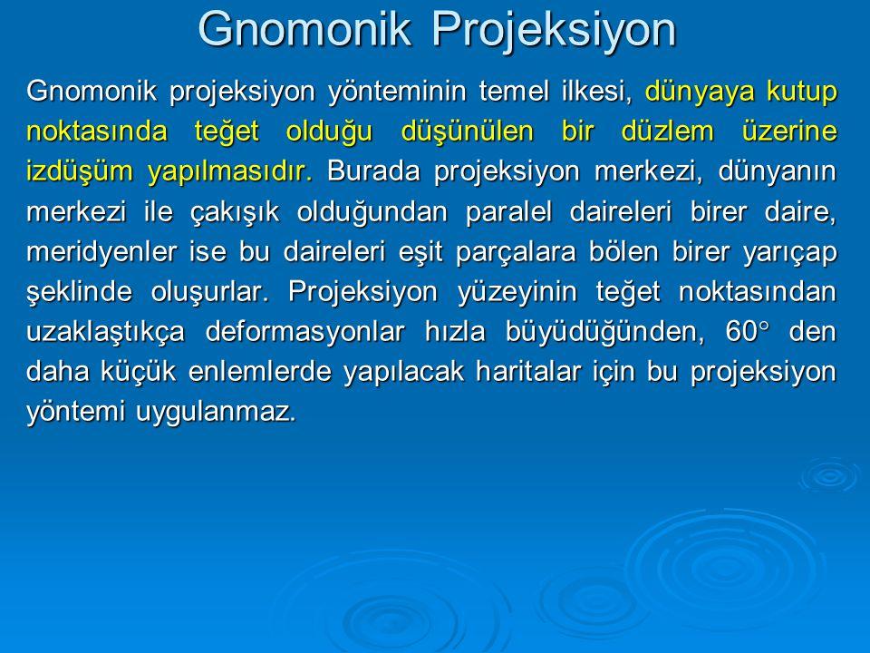 Gnomonik Projeksiyon Gnomonik projeksiyon yönteminin temel ilkesi, dünyaya kutup noktasında teğet olduğu düşünülen bir düzlem üzerine izdüşüm yapılmasıdır.