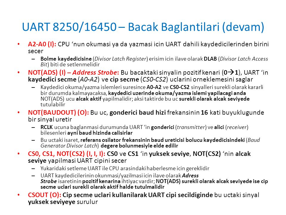 UART 8250/16450 – Bacak Baglantilari (devam) • A2-A0 (I): CPU 'nun okumasi ya da yazmasi icin UART dahili kaydedicilerinden birini secer – Bolme kayde