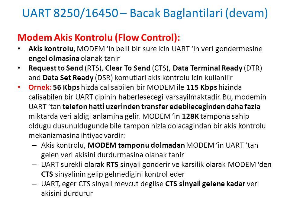 UART 8250/16450 – Bacak Baglantilari (devam) Modem Akis Kontrolu (Flow Control): • Akis kontrolu, MODEM 'in belli bir sure icin UART 'in veri gonderme