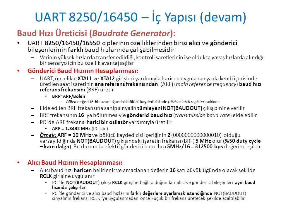 UART 8250/16450 – İç Yapısı (devam) Baud Hızı Üreticisi (Baudrate Generator): • UART 8250/16450/16550 çiplerinin özelliklerinden birisi alıcı ve gönde
