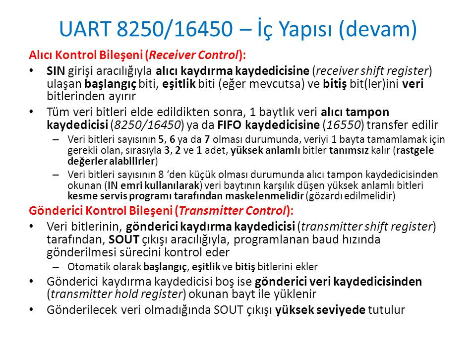 UART 8250/16450 – İç Yapısı (devam) Alıcı Kontrol Bileşeni (Receiver Control): • SIN girişi aracılığıyla alıcı kaydırma kaydedicisine (receiver shift