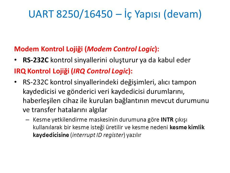 UART 8250/16450 – İç Yapısı (devam) Modem Kontrol Lojiği (Modem Control Logic): • RS-232C kontrol sinyallerini oluşturur ya da kabul eder IRQ Kontrol