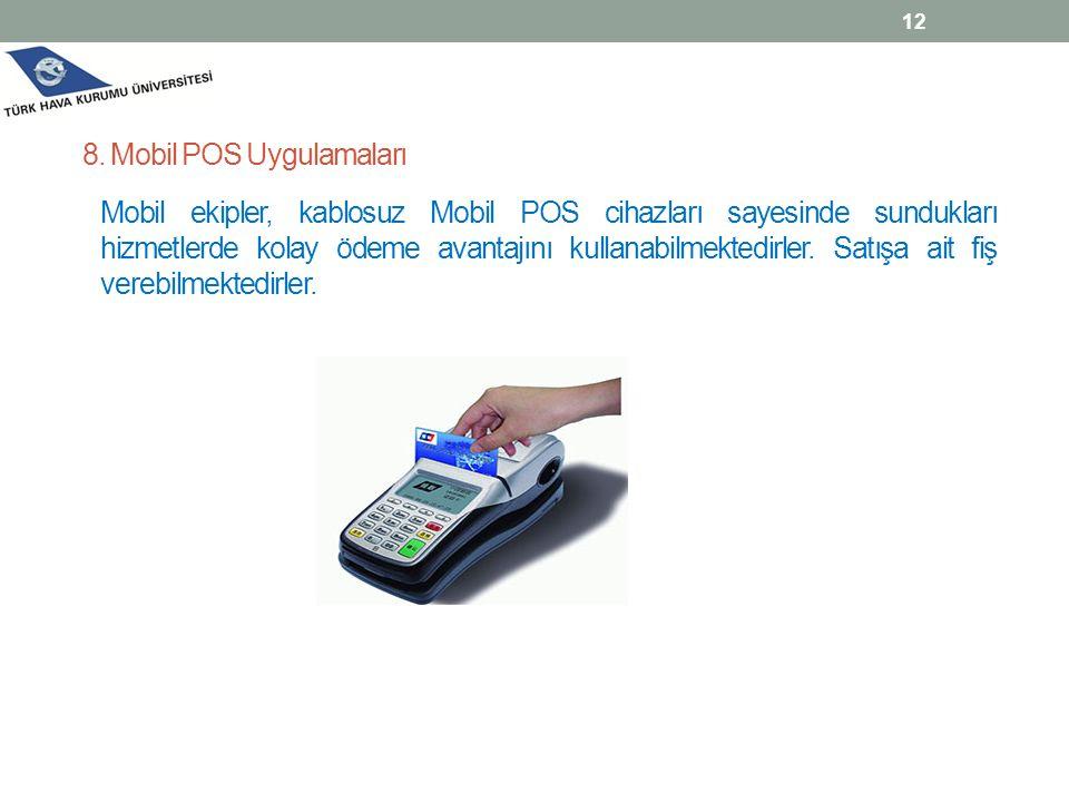 12 8. Mobil POS Uygulamaları Mobil ekipler, kablosuz Mobil POS cihazları sayesinde sundukları hizmetlerde kolay ödeme avantajını kullanabilmektedirler