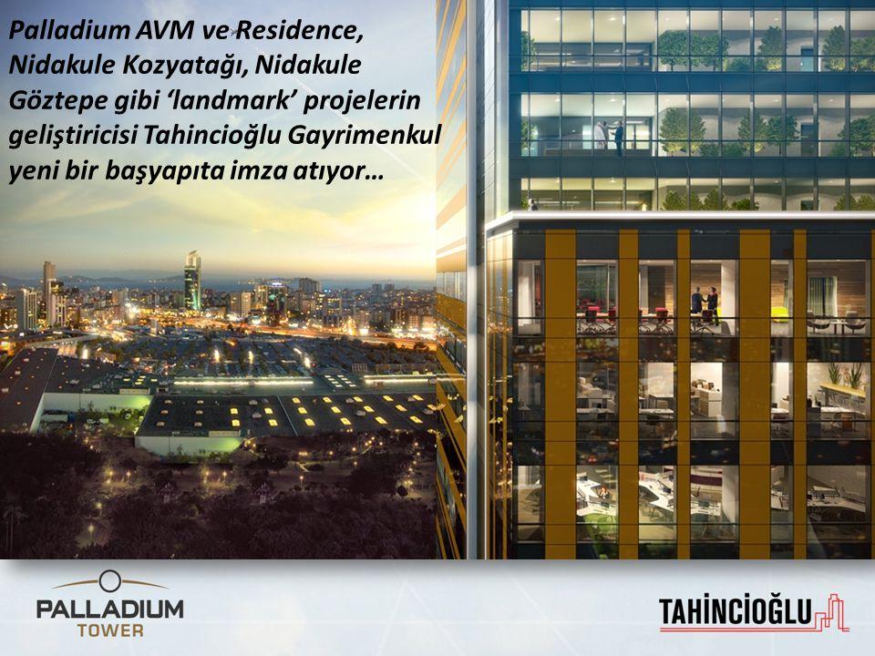 Palladium AVM ve Residence, Nidakule Kozyatağı, Nidakule Göztepe gibi 'landmark' projelerin geliştiricisi Tahincioğlu Gayrimenkul yeni bir başyapıta i