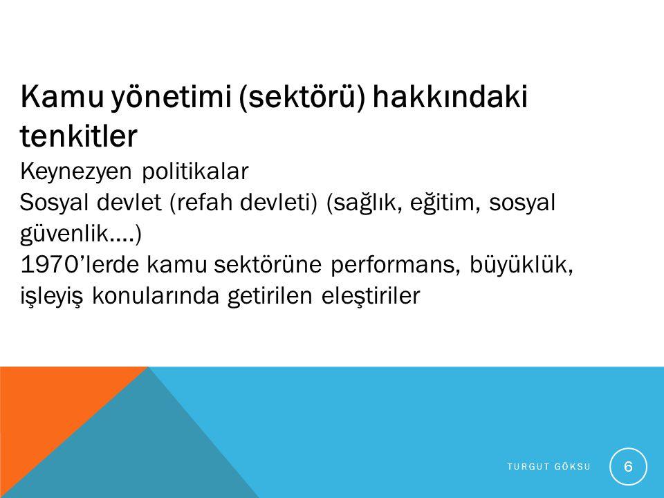 TURGUT GÖKSU 6 Kamu yönetimi (sektörü) hakkındaki tenkitler Keynezyen politikalar Sosyal devlet (refah devleti) (sağlık, eğitim, sosyal güvenlik….) 19