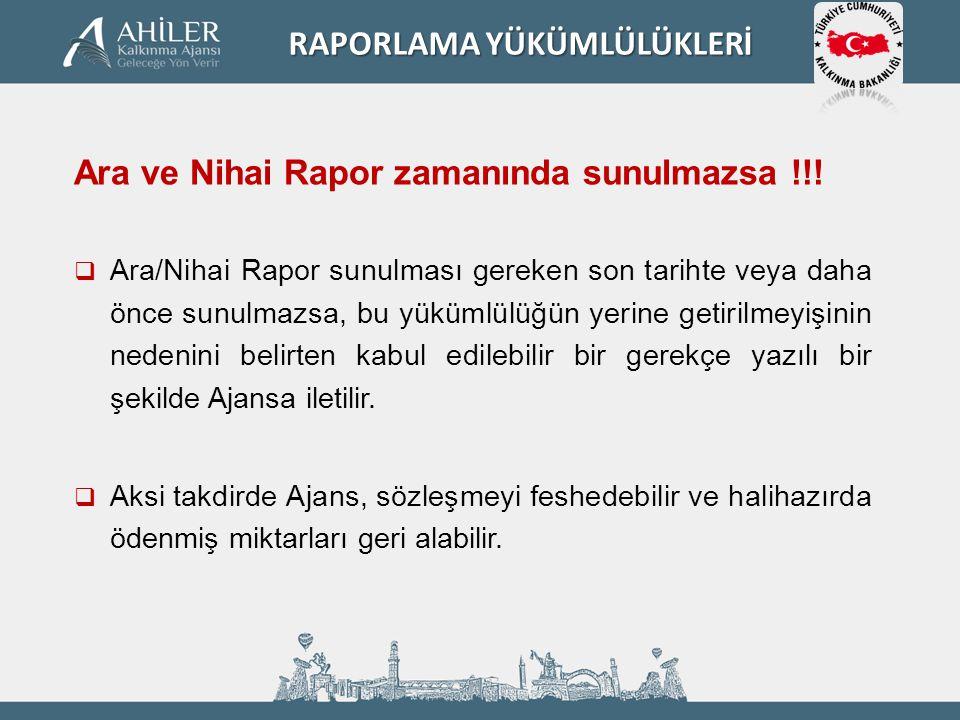 Ara ve Nihai Rapor zamanında sunulmazsa !!!  Ara/Nihai Rapor sunulması gereken son tarihte veya daha önce sunulmazsa, bu yükümlülüğün yerine getirilm