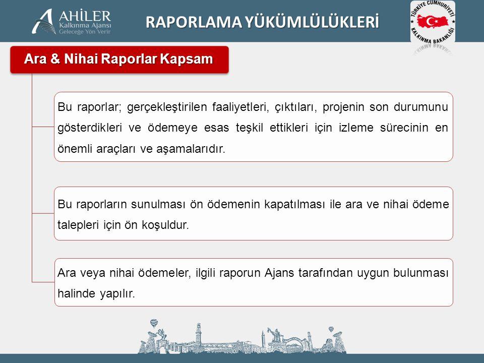 Ara & Nihai Raporlar Kapsam Bu raporlar; gerçekleştirilen faaliyetleri, çıktıları, projenin son durumunu gösterdikleri ve ödemeye esas teşkil ettikler