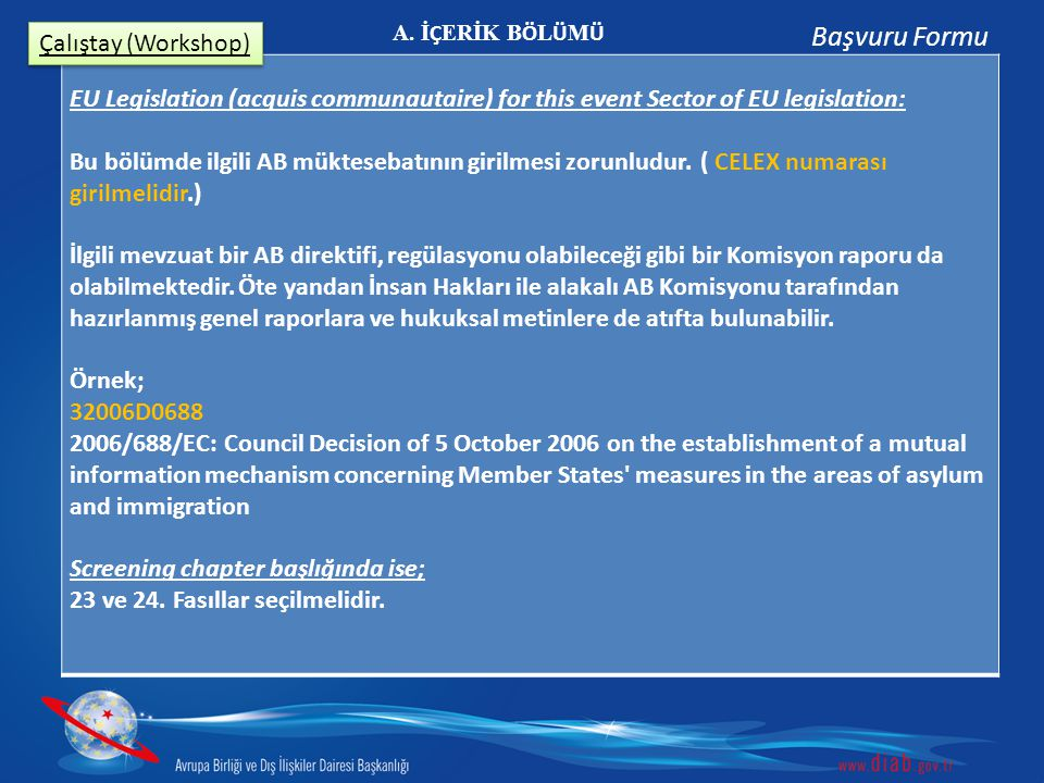 EU Legislation (acquis communautaire) for this event Sector of EU legislation: Bu bölümde ilgili AB müktesebatının girilmesi zorunludur.