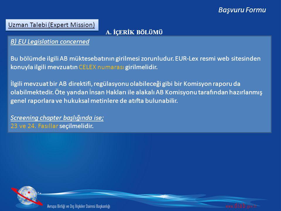 Uzman Talebi (Expert Mission) Başvuru Formu B) EU Legislation concerned Bu bölümde ilgili AB müktesebatının girilmesi zorunludur. EUR-Lex resmi web si