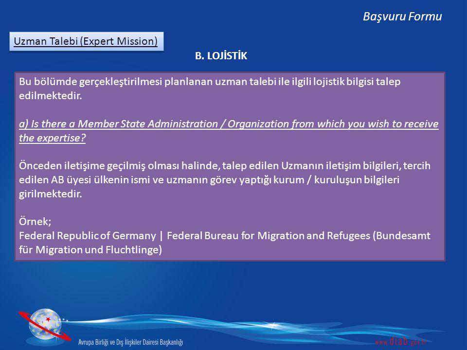 Uzman Talebi (Expert Mission) Başvuru Formu B. LOJİSTİK Bu bölümde gerçekleştirilmesi planlanan uzman talebi ile ilgili lojistik bilgisi talep edilmek