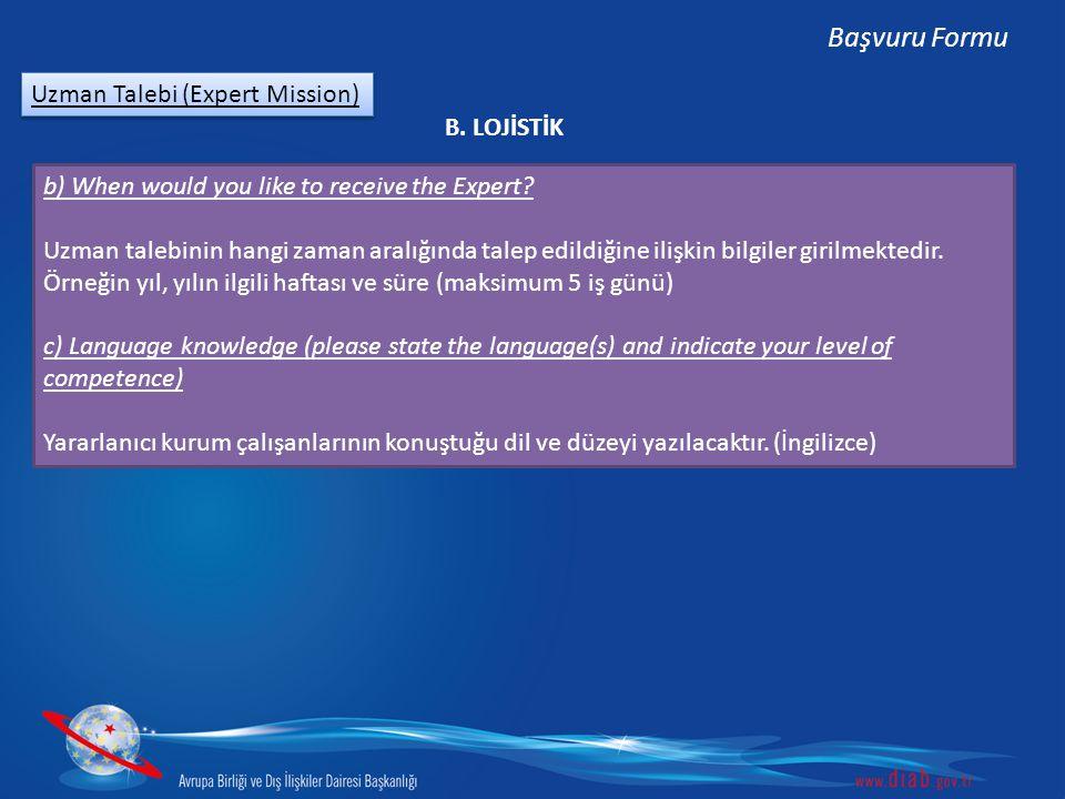 Uzman Talebi (Expert Mission) Başvuru Formu B. LOJİSTİK b) When would you like to receive the Expert? Uzman talebinin hangi zaman aralığında talep edi