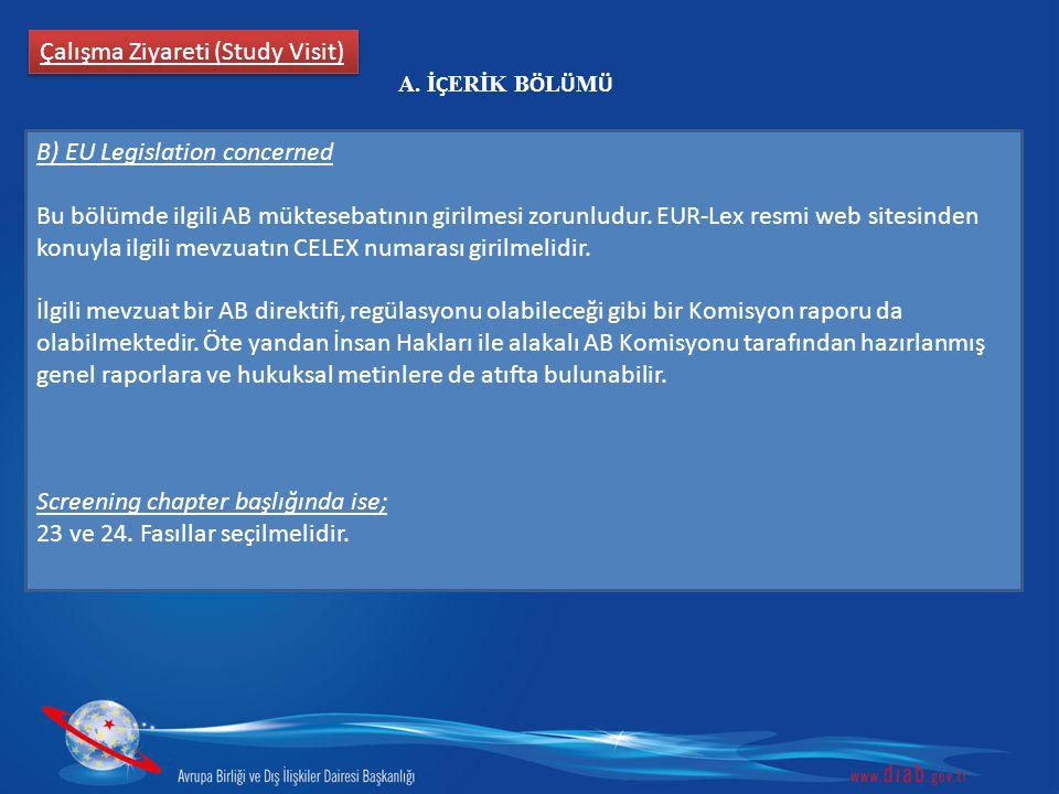 Çalışma Ziyareti (Study Visit) B) EU Legislation concerned Bu bölümde ilgili AB müktesebatının girilmesi zorunludur. EUR-Lex resmi web sitesinden konu