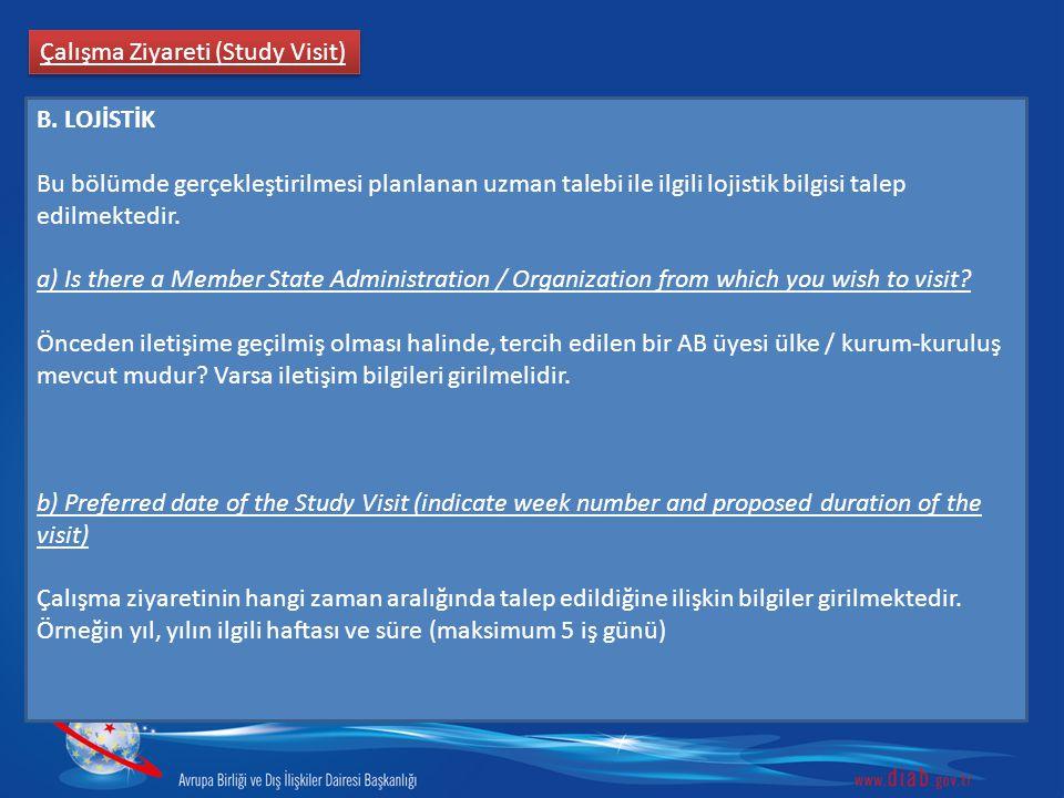 Çalışma Ziyareti (Study Visit) B. LOJİSTİK Bu bölümde gerçekleştirilmesi planlanan uzman talebi ile ilgili lojistik bilgisi talep edilmektedir. a) Is