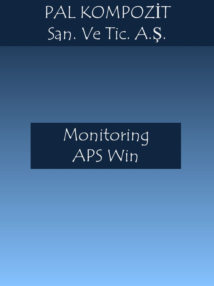 PAL KOMPOZİT San. Ve Tic. A.Ş. Monitoring APS Win