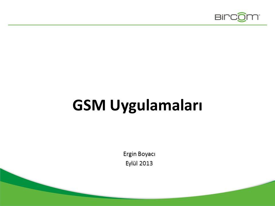 GSM Uygulamaları Ergin Boyacı Eylül 2013